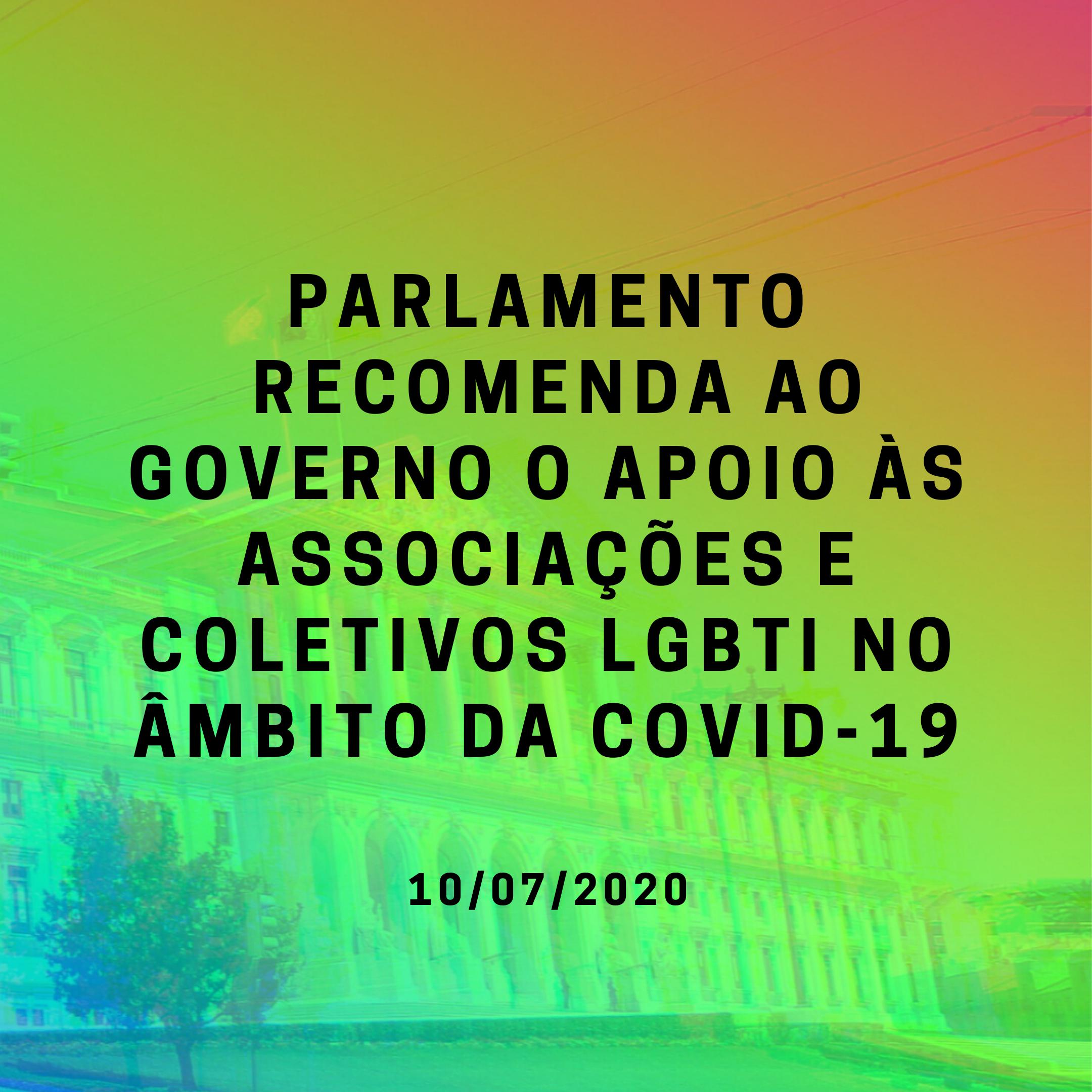 Foi aprovada pela Assembleia da República uma recomendação ao Governo para o apoio às associações e coletivos LGBTI no âmbito da crise epidémica da Covid-19.